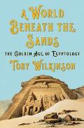 World Beneath the Sands The Golden Age of Egyptology