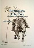 Parkinson's? I play Polo