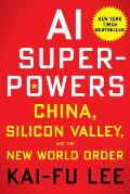 AI Superpowers China Silicon Valley & the New World Order