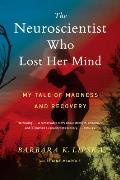 Neuroscientist Who Lost Her Mind My Tale of Madness & Recovery
