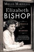 Elizabeth Bishop a Miracle for Breakfast