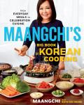 Maangchis Big Book of Korean Cooking From Everyday Meals to Celebration Cuisine