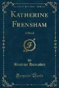 Katherine Frensham: A Novel (Classic Reprint)