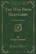The Man from Glengarry: A Tale of the Ottawa (Classic Reprint)