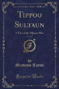 Tippoo Sultaun a Tale of the Mysore War, Vol. 2 of 3 (Classic Reprint)