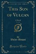 This Son of Vulcan, Vol. 3 of 3: A Novel (Classic Reprint)