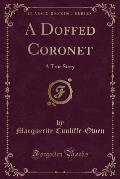 A Doffed Coronet: A True Story (Classic Reprint)