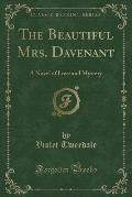 The Beautiful Mrs. Davenant: A Novel of Love and Mystery (Classic Reprint)