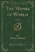 The Monks of World, Vol. 1 of 3: A Novel (Classic Reprint)