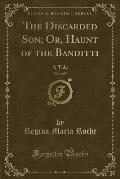The Discarded Son; Or, Haunt of the Banditti, Vol. 4 of 5: A Tale (Classic Reprint)