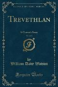 Trevethlan, Vol. 1 of 3: A Cornish Story (Classic Reprint)
