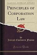 Principles of Corporation Law (Classic Reprint)