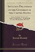 Speeches Delivered in the Congress of the United States: By Josiah Quincy, Member of the House of Representatives for the Suffolk District of Massachu