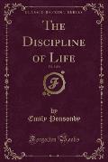 The Discipline of Life, Vol. 3 of 3 (Classic Reprint)