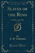 Slaves of the Ring, Vol. 1 of 3: Or Before and After (Classic Reprint)