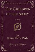 The Children of the Abbey: A Tale (Classic Reprint)