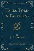Tales Told in Palestine (Classic Reprint)