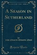 A Season in Sutherland (Classic Reprint)