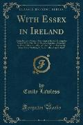 With Essex in Ireland: Being Extracts from a Diary Kept in Ireland During the Year 1599 by Mr. Henry Harvey, Sometime Secretary to Robert Dev