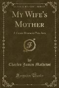 My Wife's Mother: A Comic Drama in Two Acts (Classic Reprint)