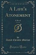 A Life's Atonement, Vol. 3 of 3: A Novel (Classic Reprint)