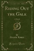 Riding Out the Gale, Vol. 3 of 3: A Novel (Classic Reprint)