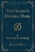 Tom Slade's Double Dare (Classic Reprint)