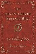 The Adventures of Buffalo Bill (Classic Reprint)