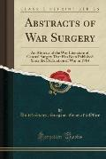 Abstracts of War Surgery: An Abstract of the War Literature of General Surgery That Has Been Published Since the Declaration of War in 1914 (Cla