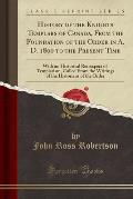 History of the Knights Templars: From the Foundation of the Order in A. D. 1800 to the Present Time (Classic Reprint)