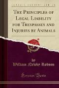 The Principles of Legal Liability for Trespasses and Injuries by Animals (Classic Reprint)