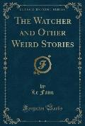 The Watcher and Other Weird Stories (Classic Reprint)