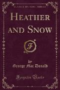 Heather and Snow (Classic Reprint)