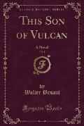 This Son of Vulcan, Vol. 1: A Novel (Classic Reprint)