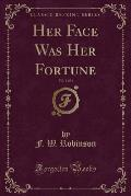 Her Face Was Her Fortune, Vol. 1 of 3 (Classic Reprint)