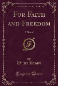 For Faith and Freedom: A Novel (Classic Reprint)