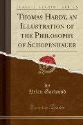 Thomas Hardy, an Illustration of the Philosophy of Schopenhauer (Classic Reprint)