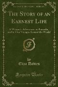 The Story of an Earnest Life: A Woman's Adventures in Australia, and in Two Voyages Around the World (Classic Reprint)