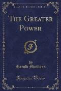 The Greater Power (Classic Reprint)