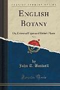 English Botany, Vol. 6: Or, Coloured Figures of British Plants (Classic Reprint)