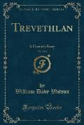 Trevethlan, Vol. 3 of 3: A Cornish Story (Classic Reprint)
