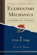 Elementary Mechanics: Including Hydrostatics and Pneumatics (Classic Reprint)
