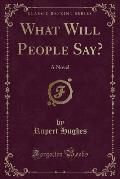 What Will People Say?: A Novel (Classic Reprint)