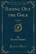 Riding Out the Gale, Vol. 1 of 3: A Novel (Classic Reprint)