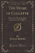 The Story of Collette: From the French of La Neuvaine de Collette (Classic Reprint)