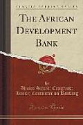 The African Development Bank (Classic Reprint)