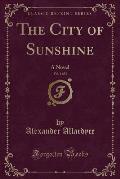 The City of Sunshine, Vol. 1 of 3: A Novel (Classic Reprint)