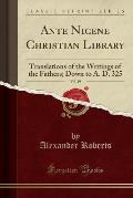 Ante Nicene Christian Library, Vol. 19: Translations of the Writings of the Fathers; Down to A. D. 325 (Classic Reprint)