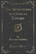 The Adventures of Charles Edward (Classic Reprint)
