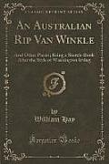 An Australian Rip Van Winkle: And Other Pieces; Being a Sketch-Book After the Style of Washington Irving (Classic Reprint)